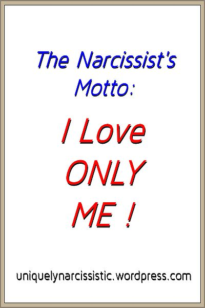 "Quote ""The Narcissist's Motto: I Love ONLY ME !"" by uniquelynarcissistic.wordpress.com"