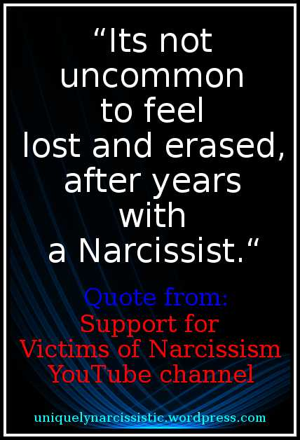 "Quote ""Its not uncommon to feel lost and erased, after years with a Narcissist."" by Support for victims of Narcissism YouTube channel. Jpeg created by uniquelynarcissistic.wordpress.com"