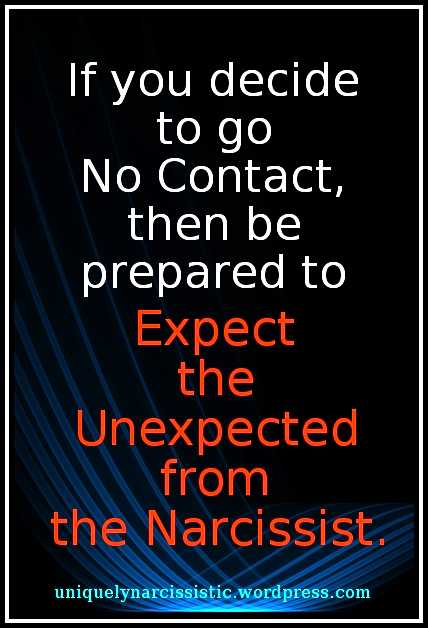"Quote ""If you decide to go No Contact, then be prepared to Expect the Unexpected from the Narcissist."" by uniquelynarcissistic.wordpress.com"