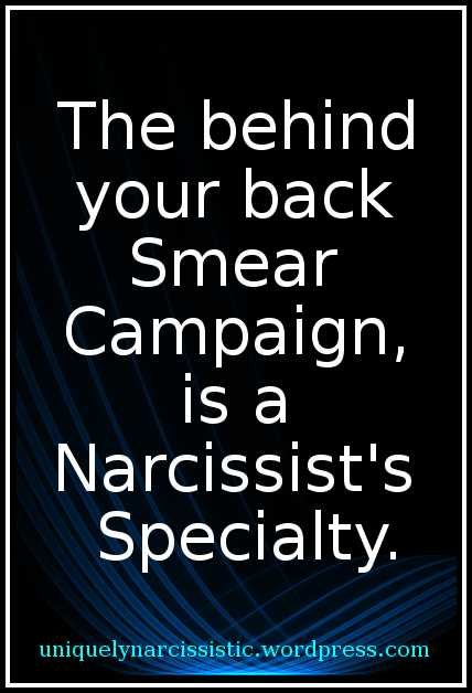 "Quote ""The behind your back Smear Campaign, is a Narcissist's Specialty."" by uniquelynarcissistic.wordpress.com"