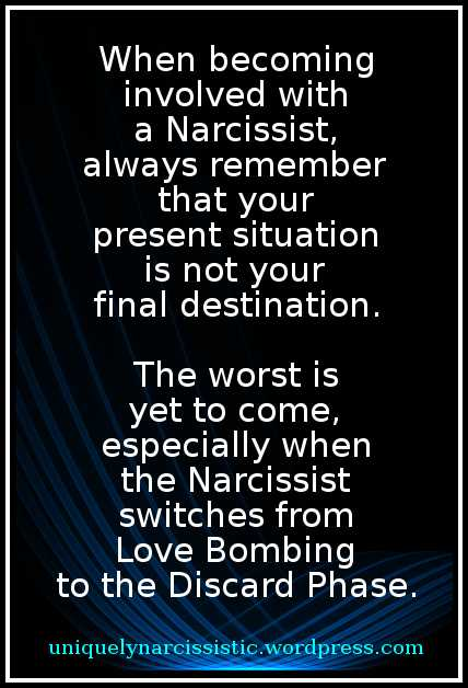 "Quote ""When becoming involved with a Narcissist, always remember that your present situation is not your final destination. The worst is yet to come, especially when the Narcissist switches from Love Bombing to the Discard Phase."" by uniquelynarcissistic.wordpress.com"