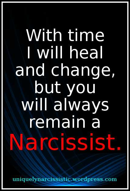 "Quote ""With time I will heal and change, but you will always remain a Narcissist."" by uniquelynarcissistic.wordpress.com"