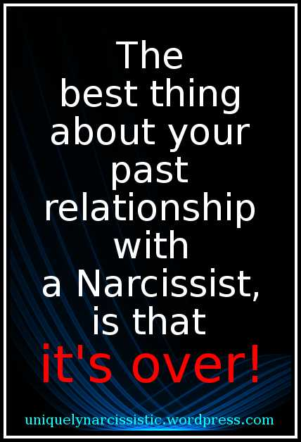 "Quote ""The best thing about your past relationship with a Narcissist, is that it's over!"" by uniquelynarcissistic.wordpress.com"